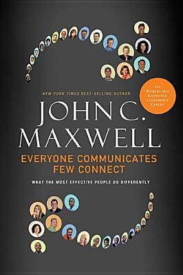 Everyone Communicates, Few Connect: What the Most Effective People Do Differently (2010)
