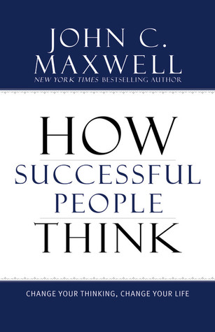 How Successful People Think: Change Your Thinking, Change Your Life (2009)