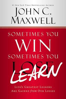 Sometimes You Win--Sometimes You Learn: Life's Greatest Lessons Are Gained from Our Losses (2013)