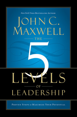 The 5 Levels of Leadership: Proven Steps to Maximize Your Potential (2011)