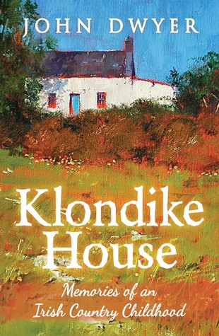 Klondike House: Memories of an Irish Country Childhood (2013)