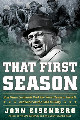 That First Season: How Vince Lombardi Took the Worst Team in the NFL and Set It on the Path to Glory (2009)