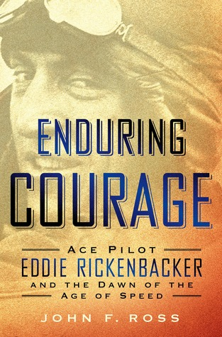 Enduring Courage:Ace Pilot Eddie Rickenbacker and the Dawn of the Age of Speed (2014)