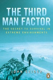 The Third Man Factor: The Secret to Survival in Extreme Environments