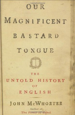 Our Magnificent Bastard Tongue: The Untold History of English (2008)