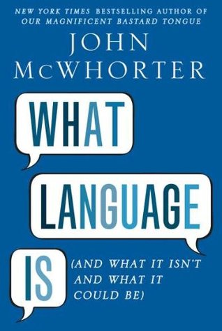What Language Is (And What it Isn't and What it Could Be) (2011)
