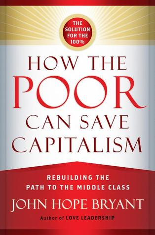 How the Poor Can Save Capitalism: Rebuilding the Path to the Middle Class (2014)