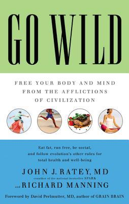 Go Wild: Free Your Body and Mind from the Afflictions of Civilization (2014)