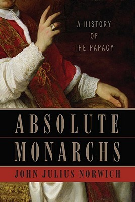 Absolute Monarchs: A History of the Papacy (2011)