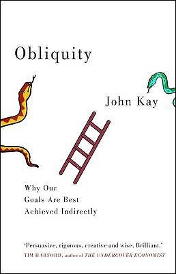 Obliquity: Why Our Goals Are Best Achieved Indirectly (2010)