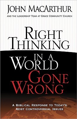 Right Thinking in a World Gone Wrong: A Biblical Response to Today's Most Controversial Issues (2009)