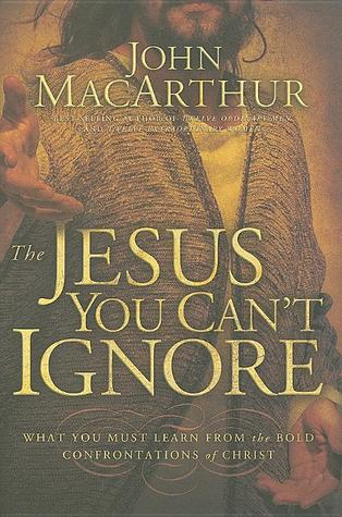 The Jesus You Can't Ignore: What You Must Learn from the Bold Confrontations of Christ (2009)