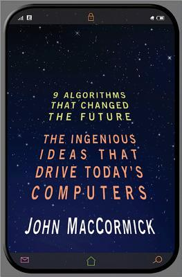 Nine Algorithms That Changed the Future: The Ingenious Ideas That Drive Today's Computers (2012)