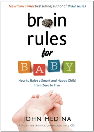 Brain Rules for Baby: How to Raise a Smart and Happy Child from Zero to Five (2010)
