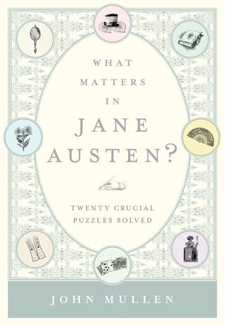 What Matters in Jane Austen?: Twenty Crucial Puzzles Solved (2012)