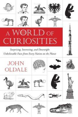 A World of Curiosities: Surprising, Interesting, and Downright Unbelievable Facts from Every Nation on the Planet (2011)