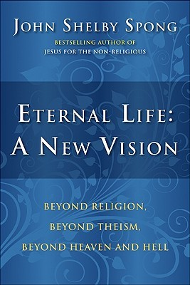 Eternal Life: A New Vision: Beyond Religion, Beyond Theism, Beyond Heaven and Hell (2009)