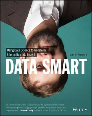 Data Smart: Using Data Science to Transform Information into Insight (2013)