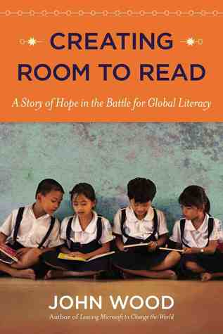 Creating Room to Read: A Story of Hope in the Battle for Global Literacy (2013)