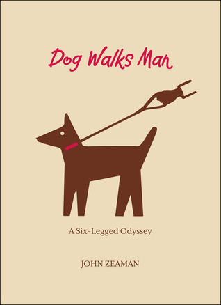 Dog Walks Man: A Six-Legged Odyssey (2010)