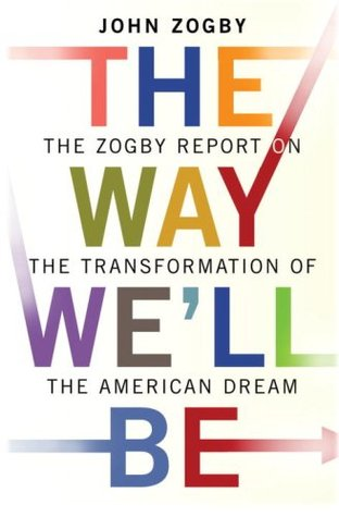 The Way We'll Be: The Zogby Report on the Transformation of the American Dream (2008)