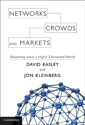 Networks, Crowds, and Markets: Reasoning about a Highly Connected World (2010)