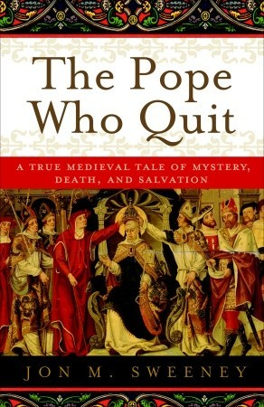 The Pope Who Quit: A True Medieval Tale of Mystery, Death, and Salvation (2012)