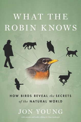 What the Robin Knows: How Birds Reveal the Secrets of the Natural World (2012)