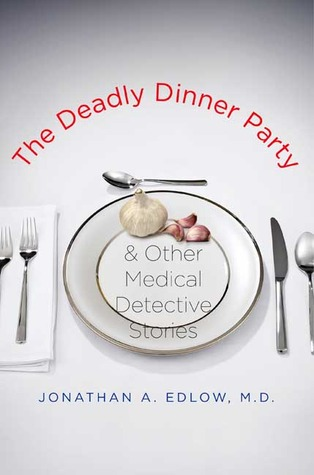 The Deadly Dinner Party: and Other Medical Detective Stories (2009)