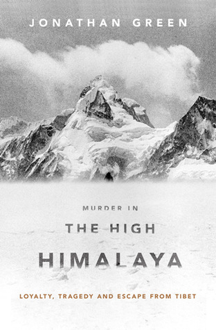 Murder in the High Himalaya: Loyalty, Tragedy and Escape from Tibet (2010)