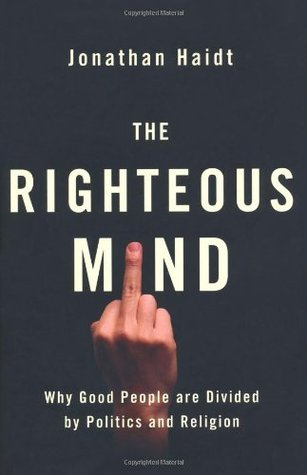 Righteous Mind: Why Good People Are Divided by Politics and Religion (2012)