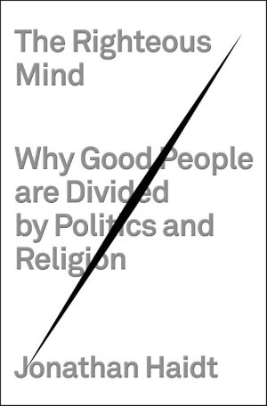 The Righteous Mind: Why Good People are Divided by Politics and Religion (2012)