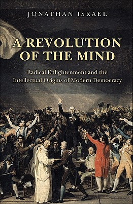 A Revolution of the Mind: Radical Enlightenment and the Intellectual Origins of Modern Democracy (2009)