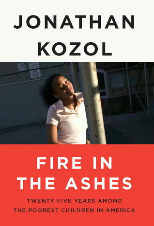 Fire in the Ashes: Twenty-Five Years Among the Poorest Children in America