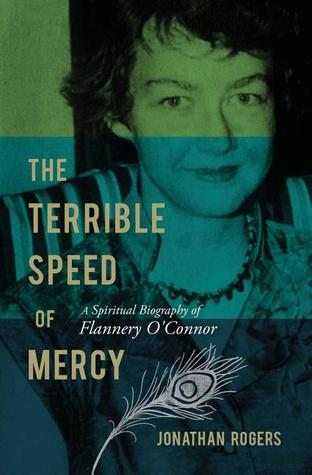 The Terrible Speed of Mercy: A Spiritual Biography of Flannery O'Connor (2012)