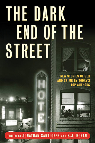 The Dark End of the Street: New Stories of Sex and Crime by Today's Top Authors (2010)
