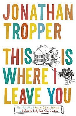 This is Where I Leave You (2009) by Jonathan Tropper