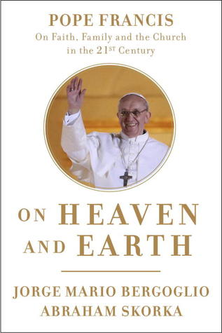 On Heaven and Earth: Pope Francis on Faith, Family, and the Church in the Twenty-First Century (2013)