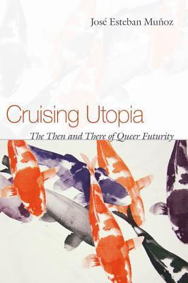Cruising Utopia: The Then and There of Queer Futurity (2009)