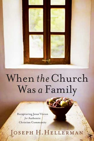 When the Church Was a Family: Recapturing Jesus' Vision for Authentic Christian Community (2009)