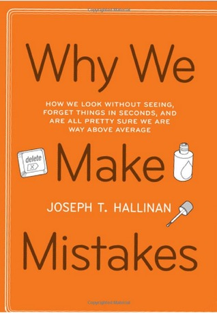 Why We Make Mistakes: How We Look Without Seeing, Forget Things in Seconds, and Are All Pretty Sure We Are Way Above Average (2009)