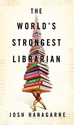 The World's Strongest Librarian: A Memoir of Tourette's, Faith, Strength, and the Power of Family (2013)