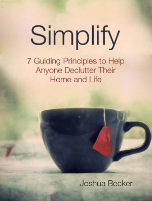 Simplify: 7 Guiding Principles to Help Anyone Declutter Their Home and Life