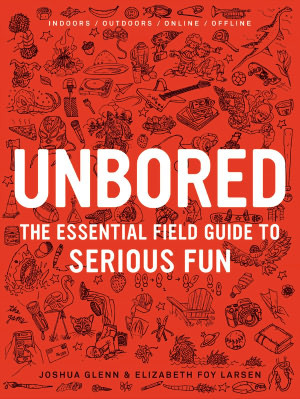 Unbored: The Essential Field Guide to Serious Fun (2012)