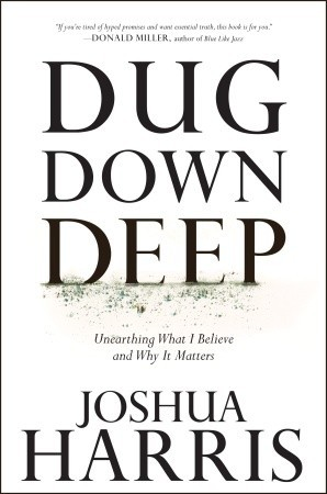 Dug Down Deep: Unearthing What I Believe and Why It Matters (2010)