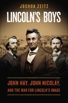 Lincoln's Boys: John Hay, John Nicolay, and the War for Lincoln's Image (2014)