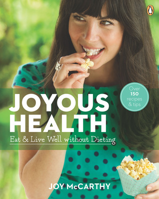 Joyous Health: Eat and Live Well without Dieting (2014)