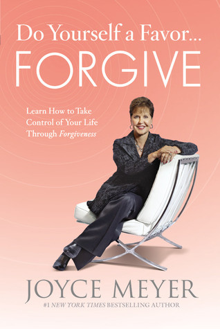 Do Yourself a Favor...Forgive: Learn How to Take Control of Your Life Through Forgiveness (2012)