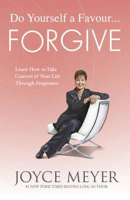 Do Yourself a Favour - Forgive: Learn How to Take Control of Your Life Through Forgiveness (2012)