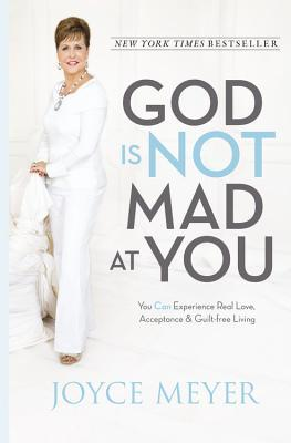 God Is Not Mad at You: You Can Experience Real Love, Acceptance & Guilt-free Living (2013)